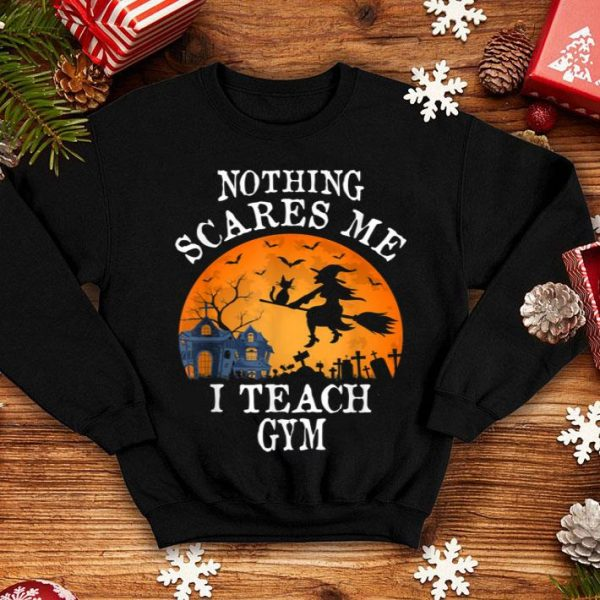Awesome Nothing Scares Me I Teach Gym Teacher Halloween Gift shirt
