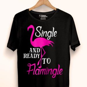 Flamingo Pun Single And Ready To Flamingle shirt