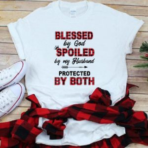 Hot Blessed By God Spoiled By My Husband Protected By Both shirt