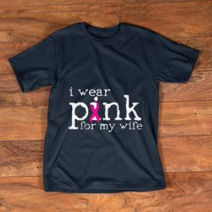 Hot Breast Cancer Awareness I Wear Pink For My Wife shirt