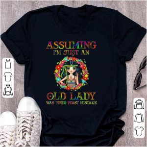 Hot Hippie Girl Assuming I'm Just An Old Lady Was Your First Mistake shirt