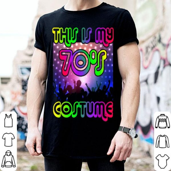 Hot This Is My 70s Costume Halloween 1970s shirt