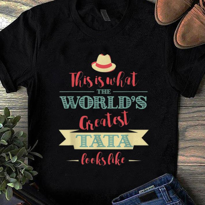 Hot This Is What The World s Greatest Tata Looks Like shirt 1 - Hot This Is What The World's Greatest Tata Looks Like shirt