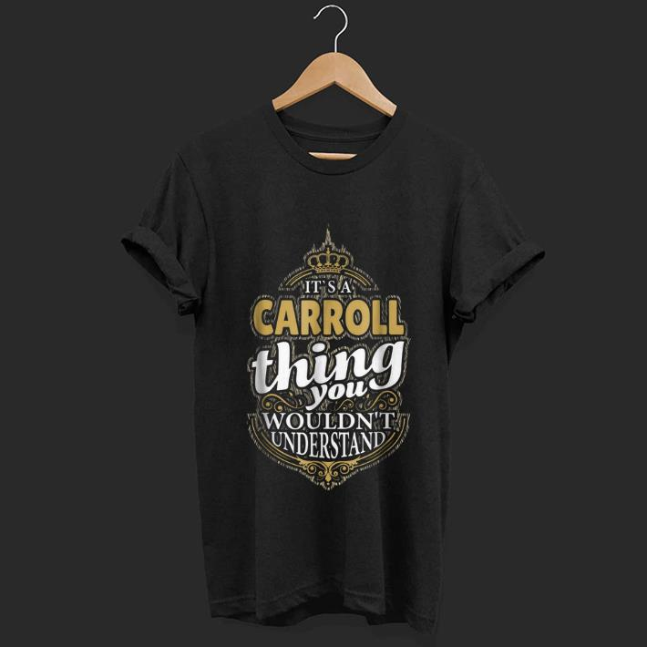 Nice It s A Carroll Thing You Wouldn t Understand shirt 1 - Nice It's A Carroll Thing You Wouldn't Understand shirt