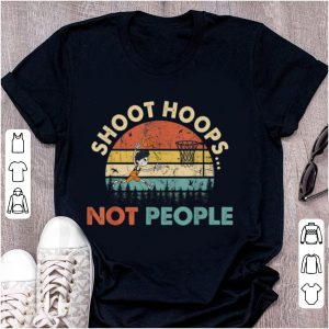 Nice Shoot Hoops Not People Vintage shirt