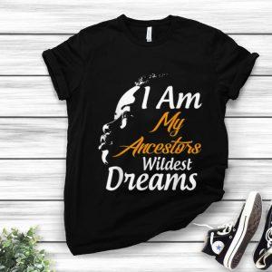 Official I Am My Ancestors Wildest Dreams Black History Month shirt