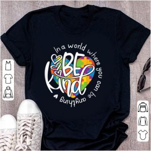 Official In A World Where You Can Be Anything Be Kind shirt