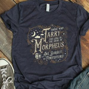 Official Those Who Tarry Too Long In The Arms Of Morpheus Are Subject To Forfeiture shirt