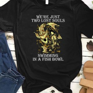 Official We're Just Two Lost Souls Swimming In A Fish Bowl shirt