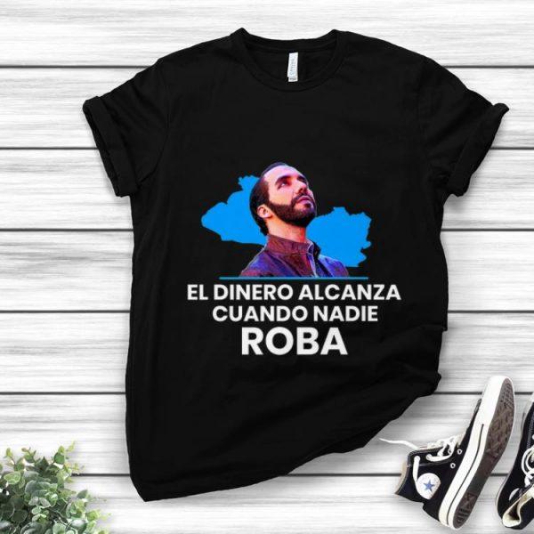 Original El Dinero Alcanza Cuando Nadie Roba nayib Bukele shirt