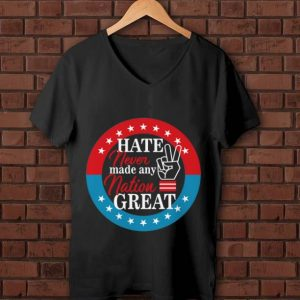 Original Hate Never Made Any Nation Great shirt