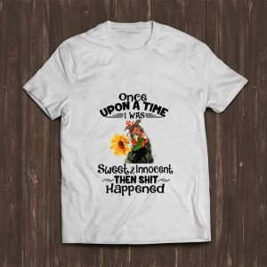 Original Once Upon A Time I Was Sweet And Innocent chicken Sunflower shirt