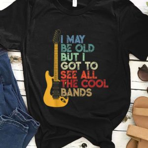Original Vintage I May Be Old But I Got To See All the Cool Bands Guitar Electric shirt