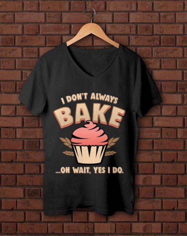 Premium Cupcake I Don't Always Bake Oh Wait Yes I Do shirt