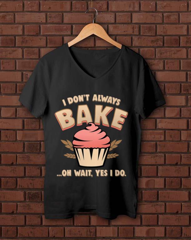 Premium Cupcake I Don t Always Bake Oh Wait Yes I Do shirt 1 - Premium Cupcake I Don't Always Bake Oh Wait Yes I Do shirt