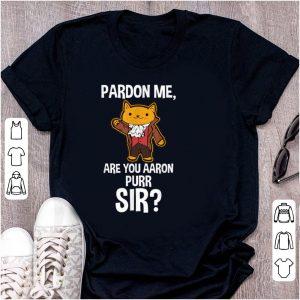 Premium Pardon Me Are You Aaron Purr Sir Hamilton Cat shirt