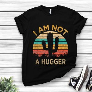 Pretty Am Not A Hugger Cactus Avoid Hugs shirt