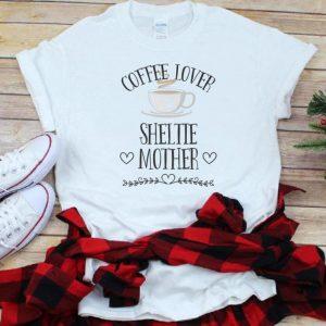 Pretty Coffee Lover Sheltie Mother shirt