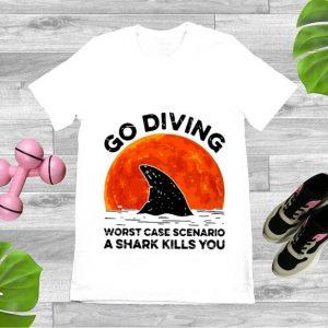 Pretty Go Diving Worst Case Scenario A Shark Kills You shirt