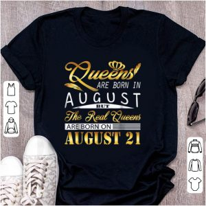 Pretty Queen Are Born In August But The real Queen Are Born On August 21 shirt