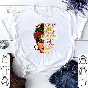 Soy una reina nacida en Abril con tres lados el lado tranquilo Abril shirt