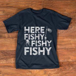Top Here Fishy Fishy Fishy Fisherman shirt