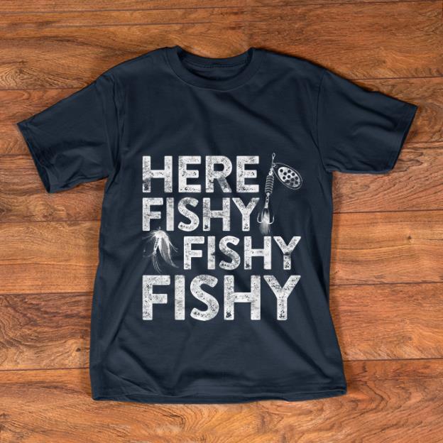 Top Here Fishy Fishy Fishy Fisherman shirt 1 - Top Here Fishy Fishy Fishy Fisherman shirt