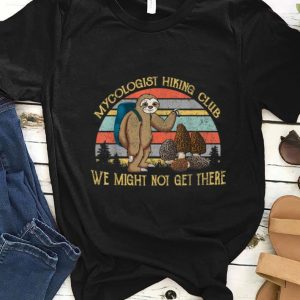 Top Mushroom Mycologist Hiking Club We Might Not Get There Sloth Vintage shirt