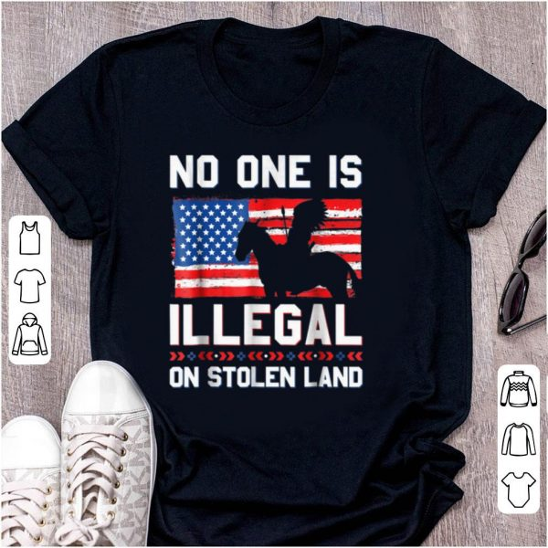 Top No One Is Illegal On Stolen Land Native Americans American Flag shirt