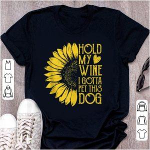 Top Sunflower Hold My Wine I Gotta Pet This Dog shirt