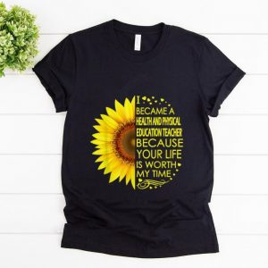 Top Sunflower I Became Health And Physical Education Teacher shirt