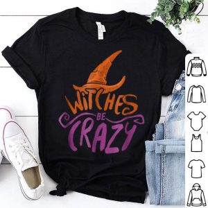 Awesome Witches Be Crazy Funny Halloween Witch Hat shirt