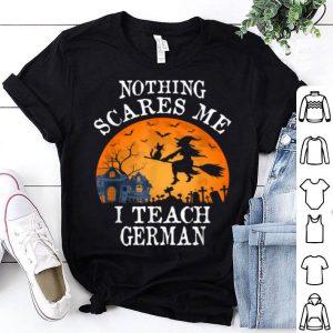 Nothing Scares Me I Teach German Teacher Halloween Gift shirt