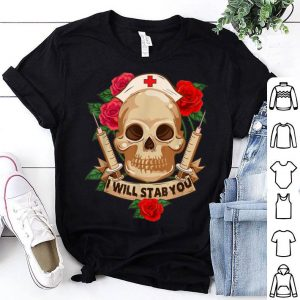 Original I Will Stab You Funny Nurse Halloween Skull shirt