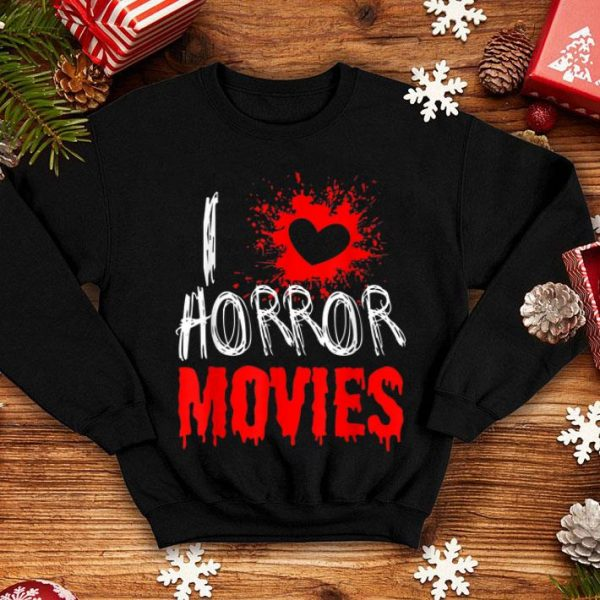 Top Horror Movie Fan Gift - I Love Horror Movies shirt