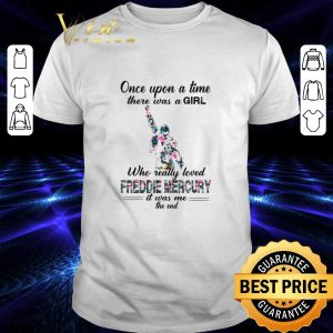 Awesome Once upon a time there was a girl who really love Freddie Mercury shirt