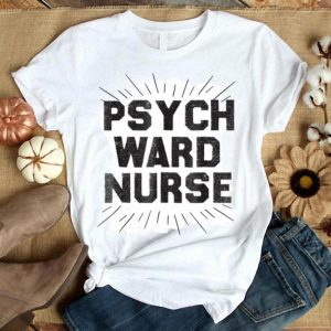 Beautiful Psych Ward Nurse Costume Halloween RN Gift Tee shirt