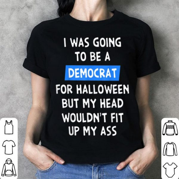 Funny I Was Going To Be A Democrat For Halloween shirt