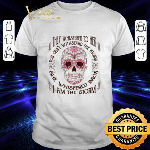 Funny Sugar skull they whispered to her i am the storm Breast cancer shirt