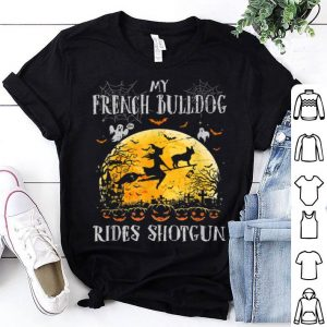 Official My French Bulldog Rides Shotgun Halloween Gift For Dog Lover shirt