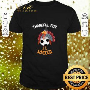 Premium Chicken Turkey thankful for Soccer Thanksgiving shirt