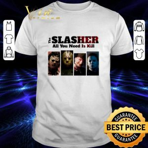 Premium Horror movie characters The Slasher all you need is kill shirt