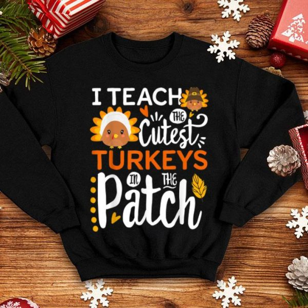 Premium I Teach The Cutest Turkeys In Of The Patch Thanksgiving Gift shirt