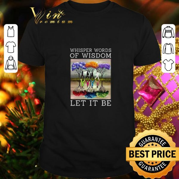 Premium The Beatles Whisper Words Of Wisdom Let It Be shirt