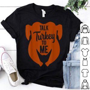 Pretty Talk Turkey To Me Thanksgiving Funny Turkey Day Gift shirt