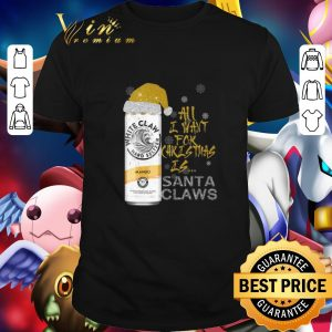 Awesome All I Want For Christmas is Santa Claws White Claw Mango shirt