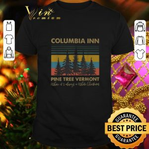 Awesome Columbia Inn Pine Tree Vermont Where It's Always A White Christmas Vintage shirt
