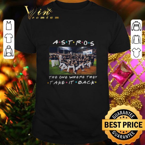 Awesome Houston Astros the one where they take it back Friends shirt
