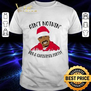 Awesome Tupac Ain't nothin but a Christmas party shirt