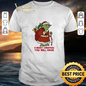 Awesome Yoda a merry Christmas you will have Star Wars shirt
